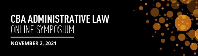 CBA Administrative Law Online Symposium